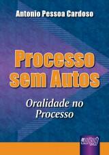 Capa do livro: Processo sem Autos - Oralidade no Processo, Antonio Pessoa Cardoso