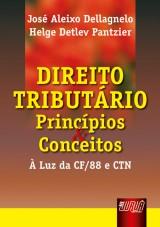 Capa do livro: Direito Tributário - Princípios e Conceitos - À Luz da CF/88 e CTN, José Aleixo Dellagnello, Helge Detlev Pantzier