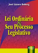 Capa do livro: Lei Ordinária e seu Processo Legislativo, José Lázaro Boberg