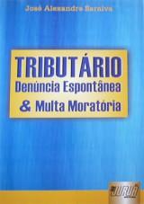 Capa do livro: Tribut�rio - Den�ncia Espont�nea e Multa Morat�ria, Jos� Alexandre Saraiva