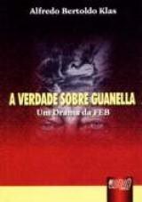 Capa do livro: Verdade sobre Guanella, A - Um Drama da FEB, Alfredo Bertoldo Klas