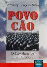Capa do livro: Povo Cão - O Day After de uma Ditadura, Amaury Braga da Silva