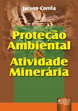 Capa do livro: Prote��o Ambiental & Atividade Miner�ria, Jacson Corr�a