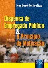 Capa do livro: Dispensa de Empregado P�blico & o Princ�pio da Motiva��o, Ney Jos� de Freitas