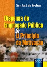 Capa do livro: Dispensa de Empregado Público & o Princípio da Motivação, Ney José de Freitas