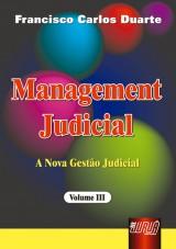 Capa do livro: Management Judicial - A Nova Gestão Judicial - Vol. III, Francisco Carlos Duarte