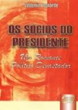 Capa do livro: S�cios do Presidente, Os - Um Romance Pol�tico Devastador, Valdemir Leonarde