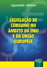 Capa do livro: Legislação de Consumo no Âmbito da ONU e da União Européia, Aguinaldo Alemar