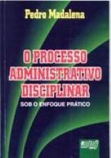 Capa do livro: Processo Administrativo Disciplinar - Sob o Enfoque Prático, O, Pedro Madalena