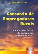 Capa do livro: Cons�rcio de Empregadores Rurais, Maur�cio Mazur