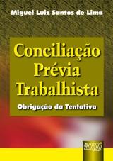 Capa do livro: Conciliação Prévia Trabalhista - Obrigação da Tentativa, Miguel Luiz Santos de Lima