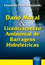 Capa do livro: Dano Moral & Licenciamento Ambiental de Barragens Hidrelétricas, Leonardo Pereira Rezende