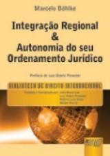 Capa do livro: Integra��o Regional & Autonomia do seu Ordenamento Jur�dico - vol. 7 - Biblioteca de Direito Internacional, Marcelo B�hlke