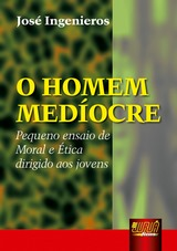 Capa do livro: Homem Medíocre, O - Pequeno Ensaio de Moral e Ética Dirigido aos Jovens, José Ingenieros