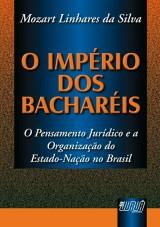 Capa do livro: Império dos Bacharéis, O - Pensamento Jurídico e a Organização do Estado-Nação no Brasil, Mozart Linhares da Silva