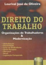 Capa do livro: Direito do Trabalho - Organizações de Trabalhadores e Modernização, Lourival José de Oliveira