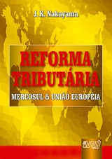 Capa do livro: Reforma Tributária - Mercosul e União Européia, J.K. Nakayama