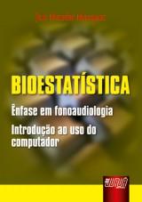 Capa do livro: Bioestatística - Ênfase em Fonoaudiologia - Introdução ao uso do computador, Jair Mendes Marques