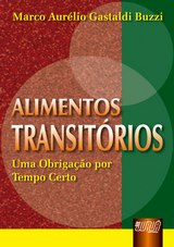 Capa do livro: Alimentos Transit�rios - Uma Obriga��o por Tempo Certo, Marco Aur�lio Gastaldi Buzzi