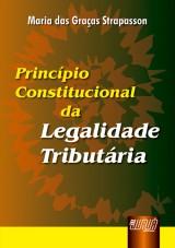 Capa do livro: Princípio Constitucional da Legalidade Tributária, Maria das Graças Strapasson