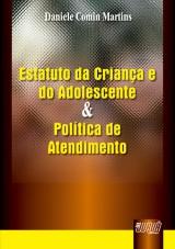Capa do livro: Estatuto da Criança e do Adolescente e Política de Atendimento, Daniele Comin Martins
