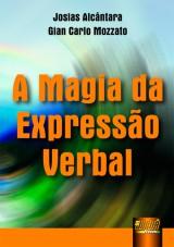Capa do livro: Magia da Expressão Verbal, A, Josias Alcântara e Gian Carlo Mazzoto