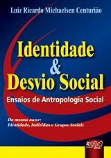 Capa do livro: Identidade e Desvio Social - Ensaios de Antropologia Social, Luiz Ricardo Michaelsen Centurião