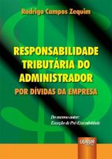Capa do livro: Responsabilidade Tribut�ria do Administrador - Por D�vidas da Empresa - Acompanha Cd-Rom, Rodrigo Campos Zaquim