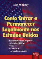 Capa do livro: Como Entrar e Permanecer Legalmente nos Estados Unidos, Max Whitney