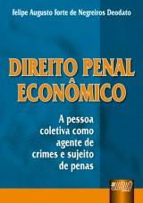 Capa do livro: Direito Penal Econômico - A pessoa coletiva como agente de crimes e sujeito de penas, Felipe Augusto Forte de Negreiros Deodato