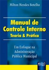 Capa do livro: Manual de Controle Interno - Teoria & Prática - Um Enfoque na Administração Pública Municipal, Milton Mendes Botelho