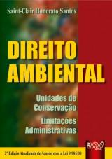 Capa do livro: Direito Ambiental - Unidades de Conserva��o - Limita��es Administrativas - Atualizada de Acordo com a Lei 9.985/00, 2� Edi��o, Saint-Clair Honorato Santos