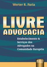 Capa do livro: Livre Advocacia - Estabelecimento e Serviço dos Advogados na Comunidade Européia, Werter R. Faria
