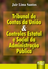 Capa do livro: Tribunal de Contas da Uni�o e Controles Estatal e Social da Administra��o P�blica, Jair Lima Santos