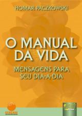 Capa do livro: Manual da Vida, O - Mensagens para seu Dia a Dia, Homar Paczkowski