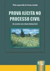 Capa do livro: Prova Ilícita no Processo Civil - De Acordo com o Novo Código Civil, Nivia Aparecida de Souza Azenha