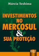 Capa do livro: Investimentos no Mercosul e sua Prote��o, M�rcia Teshima