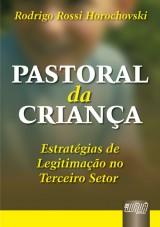 Capa do livro: Pastoral da Criança - Estratégias de Legitimação no Terceiro Setor, Rodrigo Rossi Horochovski