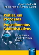 Capa do livro: Prática em Processos e Procedimentos Administrativos - Vol. II, Algacir Mikalovski e Waldick Alan de Almeida Garrett