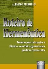 Capa do livro: Roteiro de Hermenêutica - Técnicas para Interpretar o Direito e Construir Argumentações Jurídicas Convincentes, Alberto Marques