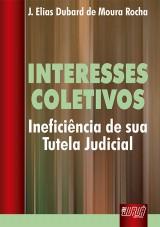 Capa do livro: Interesses Coletivos - Ineficiência de sua Tutela Judicial, J. Elias Dubard de Moura Rocha