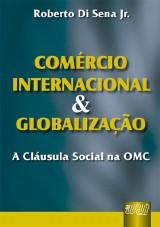 Capa do livro: Comércio Internacional & Globalização - A Cláusula Social na OMC, Roberto Di Sena Jr.