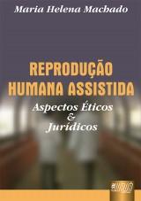 Capa do livro: Reprodução Humana Assistida - Aspectos Éticos e Jurídicos, Maria Helena Machado