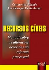 Capa do livro: Recursos Cíveis - Manual sobre as alterações ocorridas na reforma processual, Gustavo Vaz Salgado e José Henrique Mouta Araújo