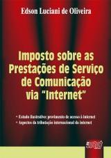 Capa do livro: Imposto sobre as Prestações de Serviço de Comunicação via ´Internet´, Edson Luciani de Oliveira
