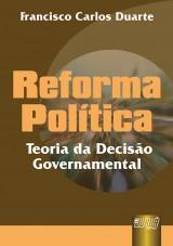Capa do livro: Reforma Pol�tica - Teoria da Decis�o Governamental, Francisco Carlos Duarte