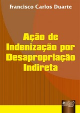 Capa do livro: A��o de Indeniza��o por Desapropria��o Indireta, Francisco Carlos Duarte