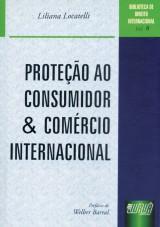 Capa do livro: Proteção ao Consumidor e Comércio Internacional - Biblioteca de Direito Internacional - Vol. 8, Liliana Locatelli
