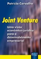 Capa do livro: Joint Venture - Uma Visão econômica-jurídica para o desenvolvimento empresarial, Patrícia Carvalho