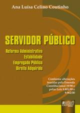 Capa do livro: Servidor Público - Reforma Administrativa, Estabilidade, Empregado Público, Direito Adquirido, Ana Luísa Celino Coutinho